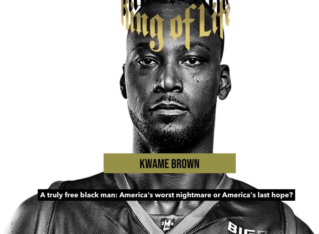 Kwame Brown – A Truly Free Black Man: America's Worst Nightmare or America's Last Hope?